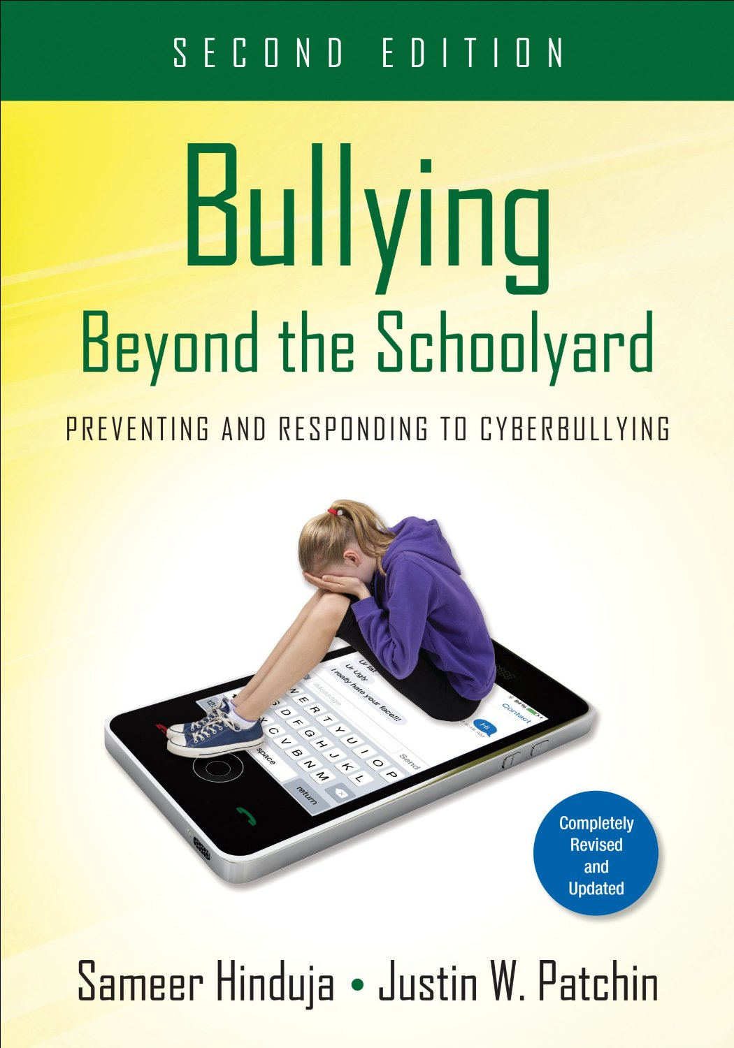 Bullying Beyond the Schoolyard: Preventing and Responding to Cyberbullying (2nd edition) Cyberbullying Research Center